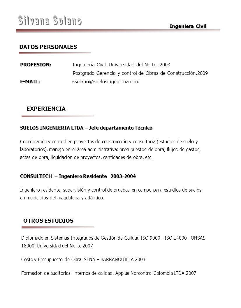 Ingeniera Civil DATOS PERSONALES PROFESION: PROFESION: Ingeniería Civil. Universidad del Norte. 2003 Postgrado Gerencia y control de Obras de Construc