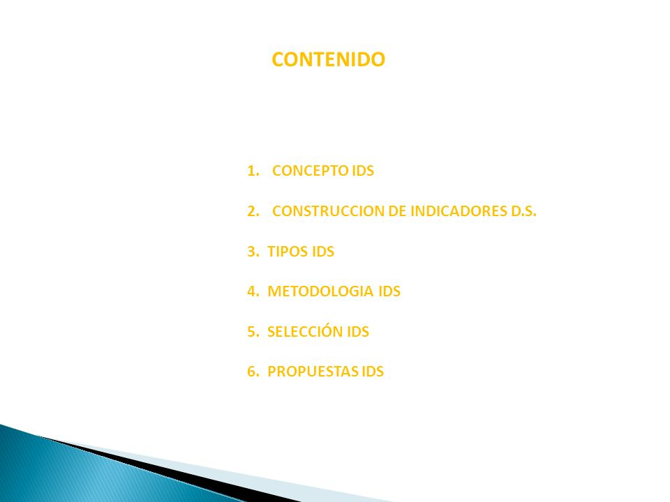 CONTENIDO 1.CONCEPTO IDS 2.CONSTRUCCION DE INDICADORES D.S. 3. TIPOS IDS 4. METODOLOGIA IDS 5. SELECCIÓN IDS 6. PROPUESTAS IDS