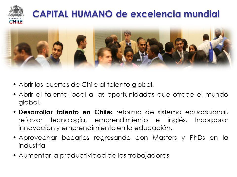 CAPITAL HUMANO de excelencia mundial Abrir las puertas de Chile al talento global. Abrir el talento local a las oportunidades que ofrece el mundo glob