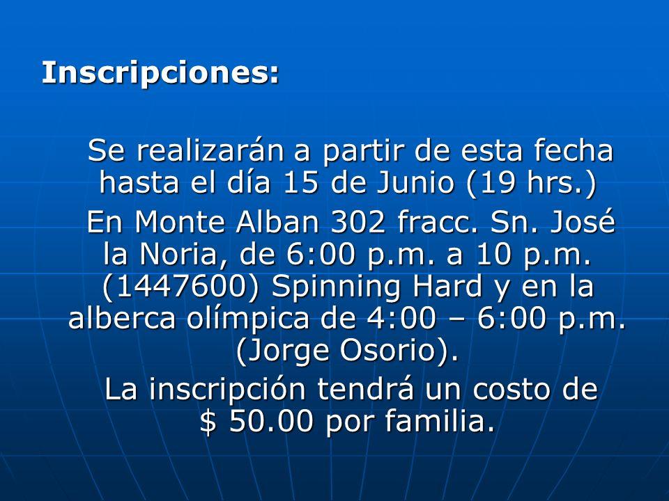 Inscripciones: Se realizarán a partir de esta fecha hasta el día 15 de Junio (19 hrs.) En Monte Alban 302 fracc.