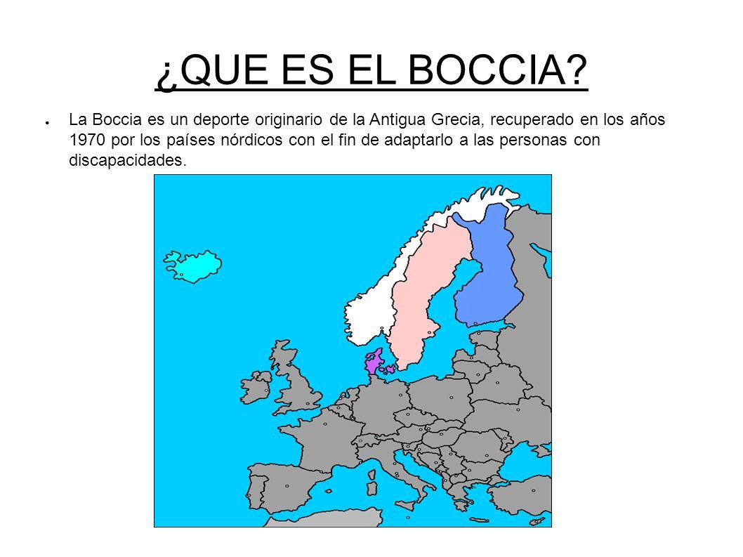 ¿QUE ES EL BOCCIA? La Boccia es un deporte originario de la Antigua Grecia, recuperado en los años 1970 por los países nórdicos con el fin de adaptarl