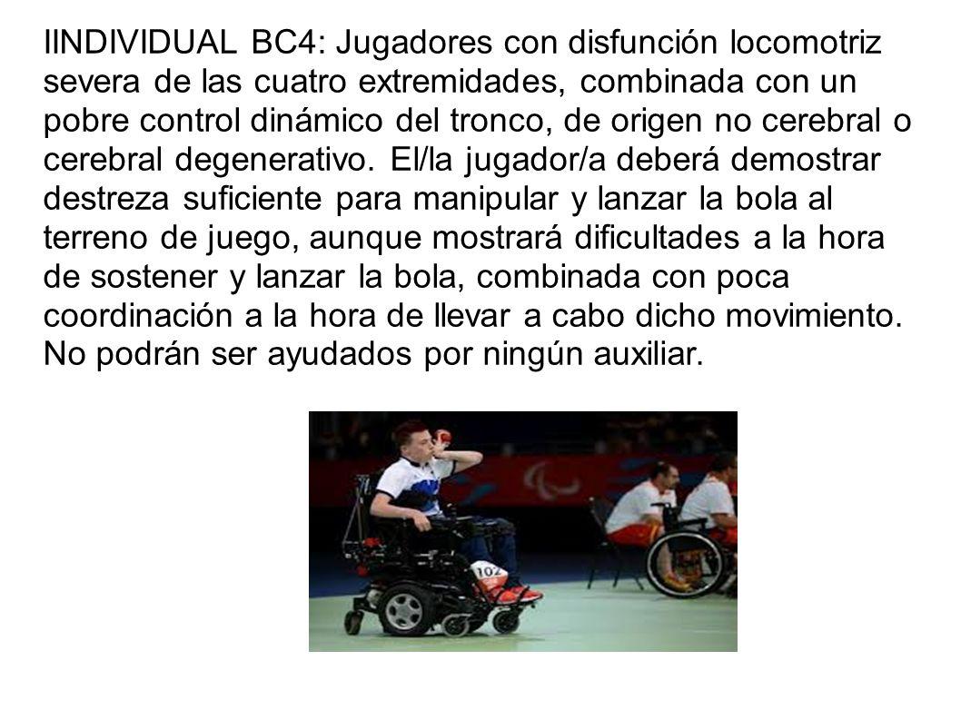 IINDIVIDUAL BC4: Jugadores con disfunción locomotriz severa de las cuatro extremidades, combinada con un pobre control dinámico del tronco, de origen