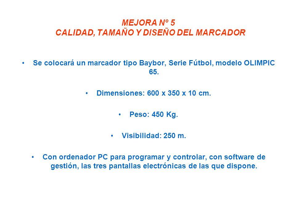 MEJORA Nº 5 CALIDAD, TAMAÑO Y DISEÑO DEL MARCADOR Se colocará un marcador tipo Baybor, Serie Fútbol, modelo OLIMPIC 65.