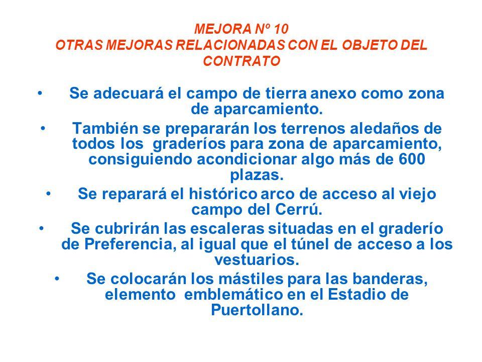 MEJORA Nº 10 OTRAS MEJORAS RELACIONADAS CON EL OBJETO DEL CONTRATO Se adecuará el campo de tierra anexo como zona de aparcamiento.