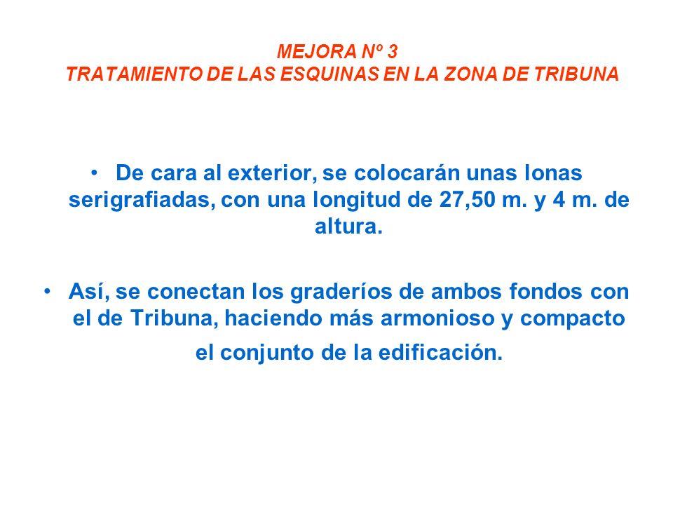MEJORA Nº 3 TRATAMIENTO DE LAS ESQUINAS EN LA ZONA DE TRIBUNA De cara al exterior, se colocarán unas lonas serigrafiadas, con una longitud de 27,50 m.