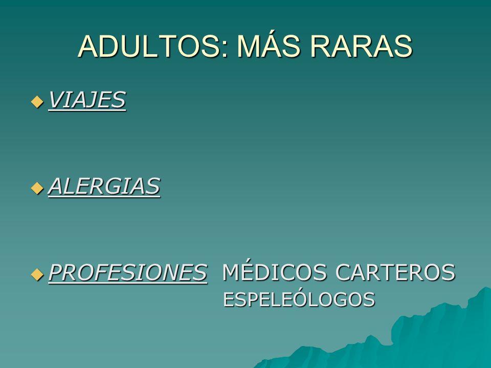 ADULTOS: MÁS RARAS VIAJES VIAJES ALERGIAS ALERGIAS PROFESIONES MÉDICOS CARTEROS PROFESIONES MÉDICOS CARTEROS ESPELEÓLOGOS ESPELEÓLOGOS