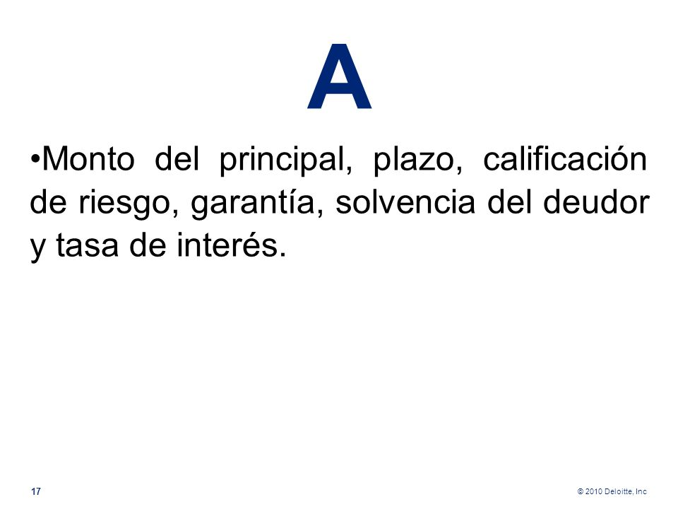 © 2010 Deloitte, Inc Características de las operaciones realizadas. El artículo 762-E del Código nos habla de características como: a.Monto del princi