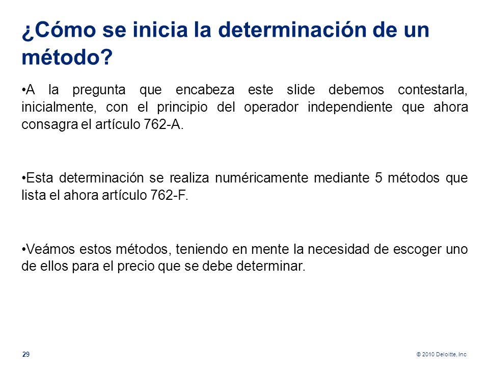 © 2010 Deloitte, Inc ¿Cómo se inicia la determinación de un método? Con estos ejemplos hemos querido ilustrar la problemática que hasta hoy hemos vivi
