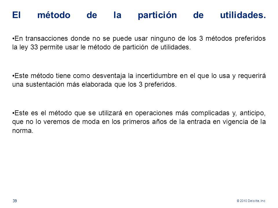 © 2010 Deloitte, Inc Luego de estos 3 métodos preferidos siguen 2 alternativos Estos métodos son utilizables sólo ante la complejidad de las operacion
