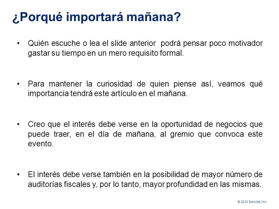 © 2010 Deloitte, Inc ¿Porqué importan hoy? Sin duda alguna, la única razón por la que importa hoy el tema de esta exposición, está en el artículo 762-