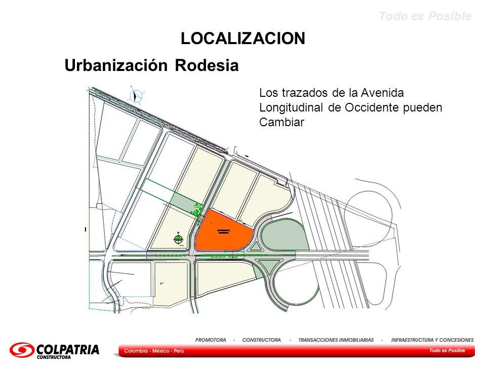 Todo es Posible Urbanización Rodesia LOCALIZACION Los trazados de la Avenida Longitudinal de Occidente pueden Cambiar