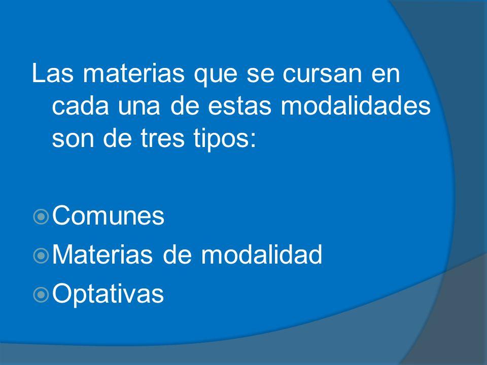 Las materias que se cursan en cada una de estas modalidades son de tres tipos: Comunes Materias de modalidad Optativas