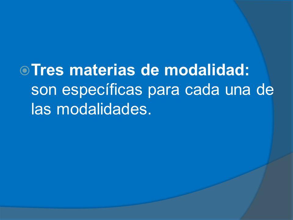 Tres materias de modalidad: son específicas para cada una de las modalidades.