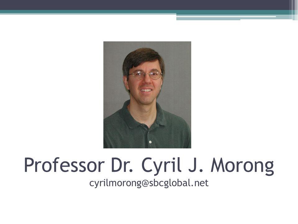 Professor Dr. Cyril J. Morong cyrilmorong@sbcglobal.net