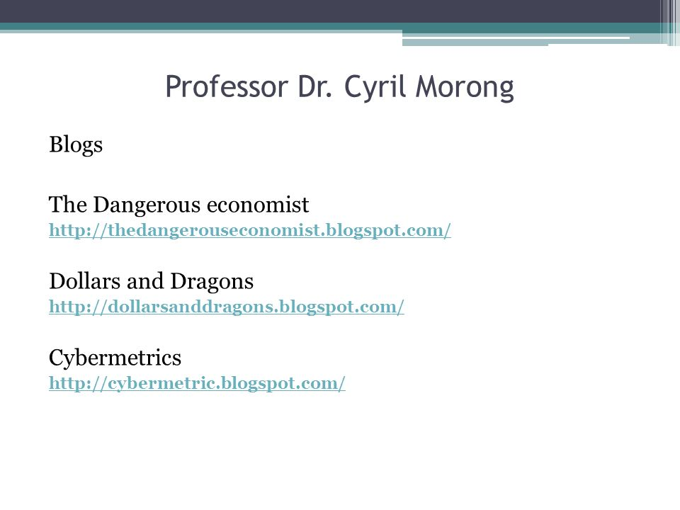 Professor Dr. Cyril Morong Blogs The Dangerous economist http://thedangerouseconomist.blogspot.com/ Dollars and Dragons http://dollarsanddragons.blogs