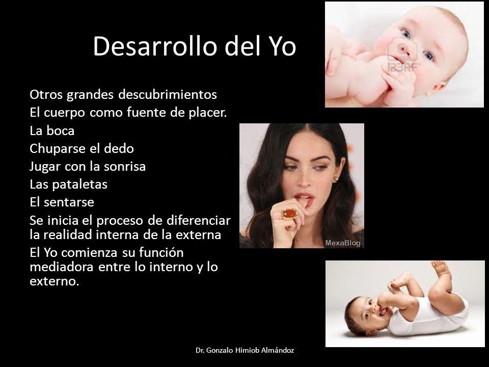 Desarrollo del Yo Otros grandes descubrimientos El cuerpo como fuente de placer. La boca Chuparse el dedo Jugar con la sonrisa Las pataletas El sentar