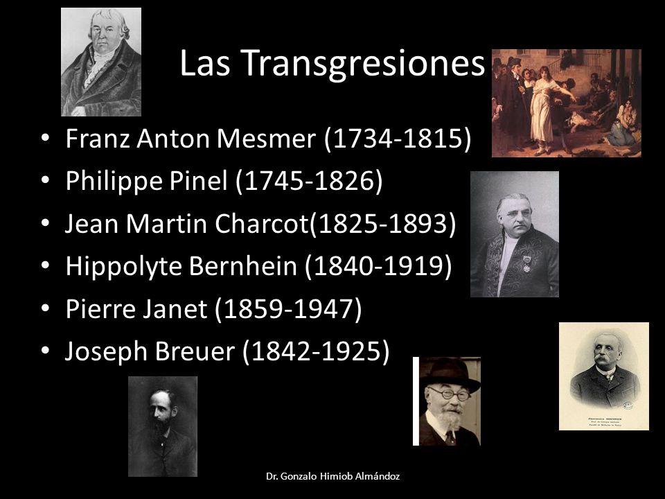 Las Transgresiones Franz Anton Mesmer (1734-1815) Philippe Pinel (1745-1826) Jean Martin Charcot(1825-1893) Hippolyte Bernhein (1840-1919) Pierre Jane