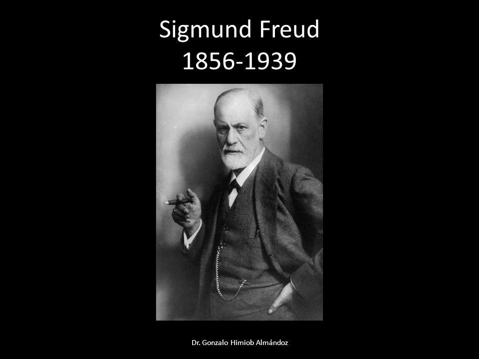 Sigmund Freud 1856-1939 Dr. Gonzalo Himiob Almándoz