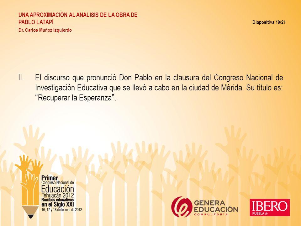 II.El discurso que pronunció Don Pablo en la clausura del Congreso Nacional de Investigación Educativa que se llevó a cabo en la ciudad de Mérida. Su