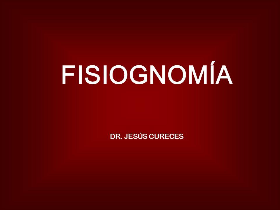 FISIOGNOMÍA DR. JESÚS CURECES
