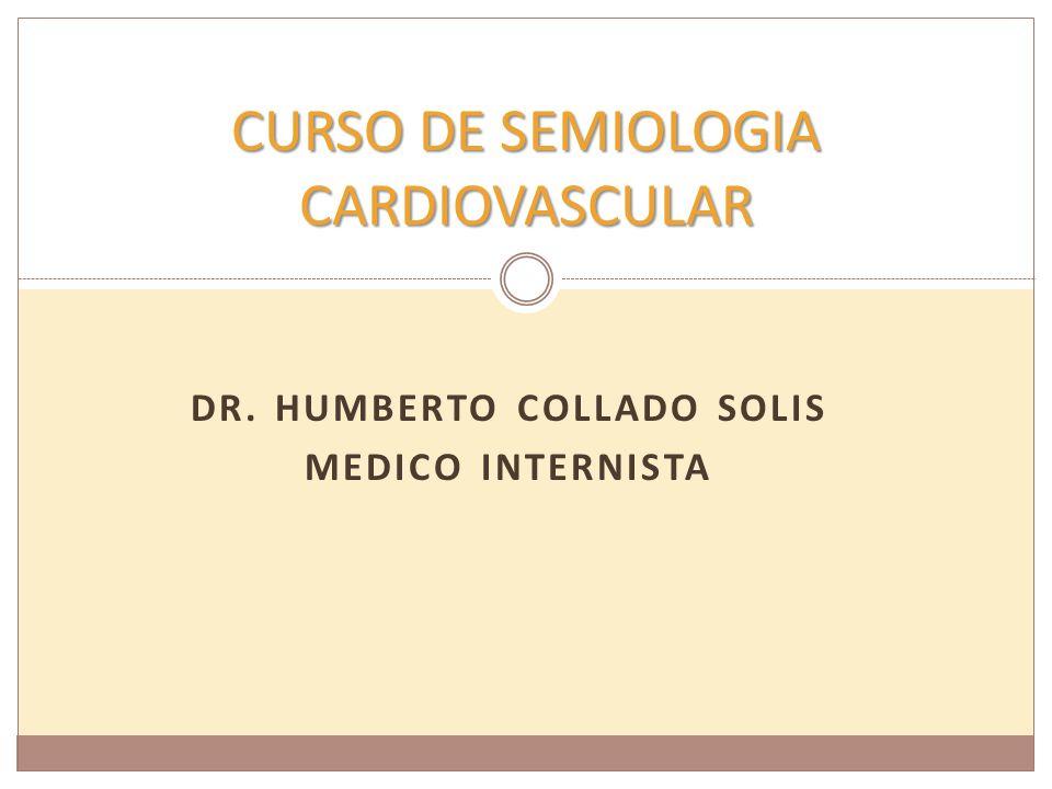 DR. HUMBERTO COLLADO SOLIS MEDICO INTERNISTA CURSO DE SEMIOLOGIA CARDIOVASCULAR