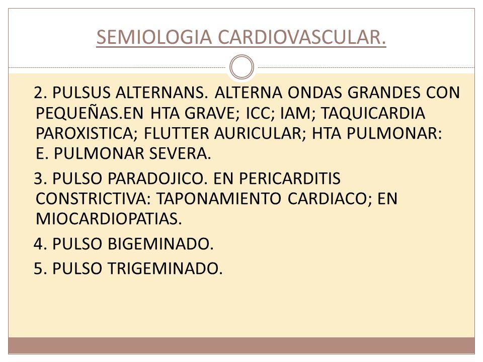 SEMIOLOGIA CARDIOVASCULAR. 2. PULSUS ALTERNANS. ALTERNA ONDAS GRANDES CON PEQUEÑAS.EN HTA GRAVE; ICC; IAM; TAQUICARDIA PAROXISTICA; FLUTTER AURICULAR;
