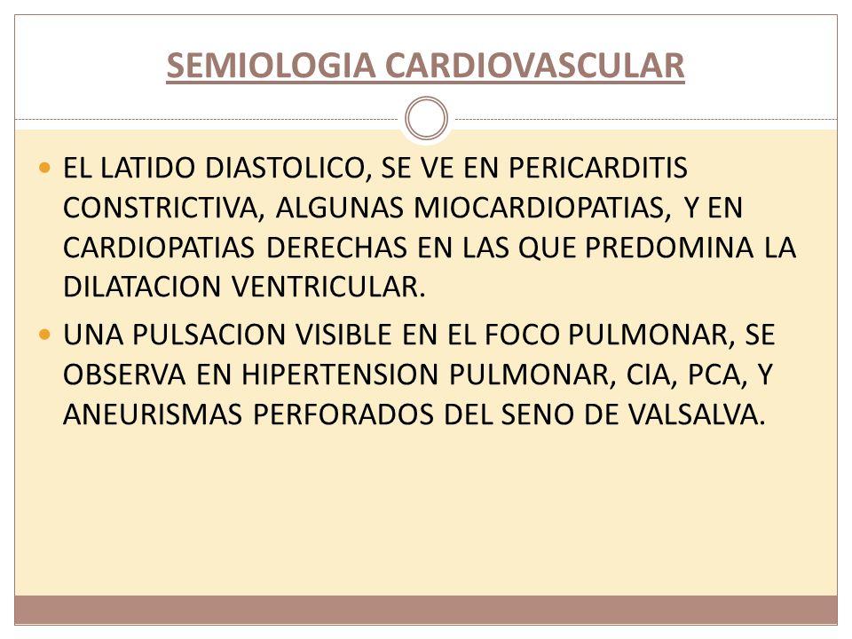 SEMIOLOGIA CARDIOVASCULAR EL LATIDO DIASTOLICO, SE VE EN PERICARDITIS CONSTRICTIVA, ALGUNAS MIOCARDIOPATIAS, Y EN CARDIOPATIAS DERECHAS EN LAS QUE PRE