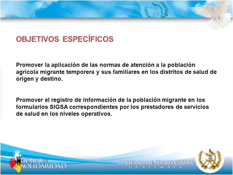 OBJETIVOS ESPECÍFICOS Promover la aplicación de las normas de atención a la población agrícola migrante temporera y sus familiares en los distritos de