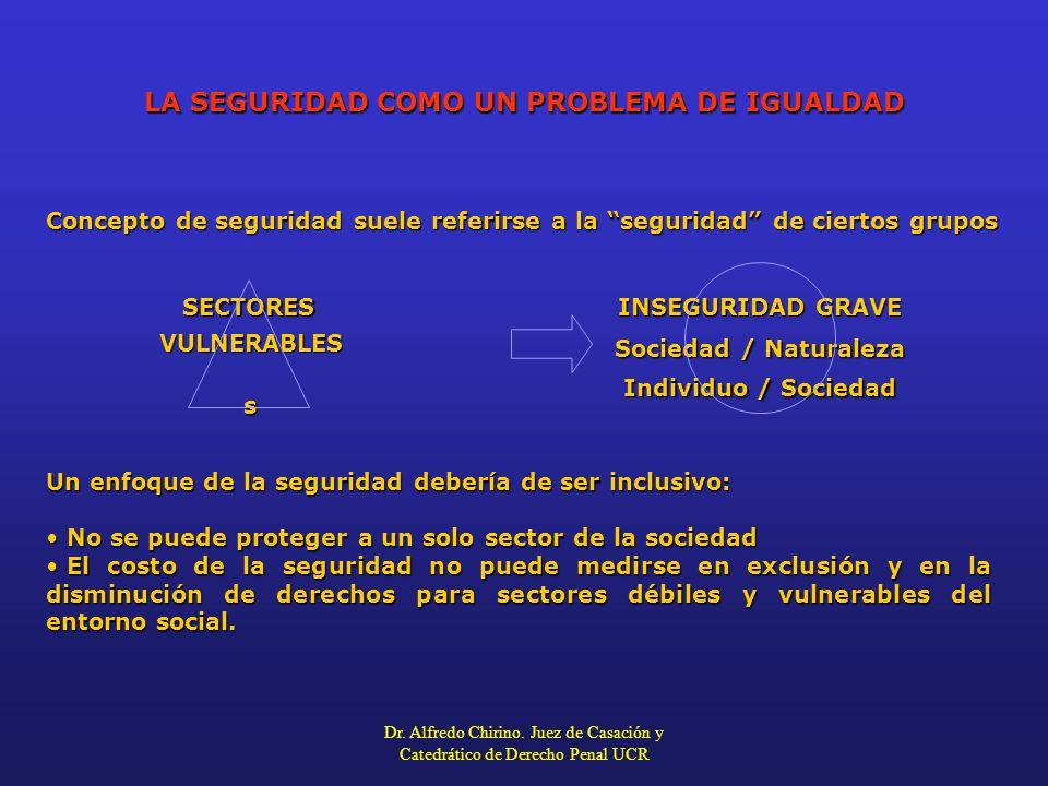 LA SEGURIDAD COMO UN PROBLEMA DE IGUALDAD Concepto de seguridad suele referirse a la seguridad de ciertos grupos Un enfoque de la seguridad debería de