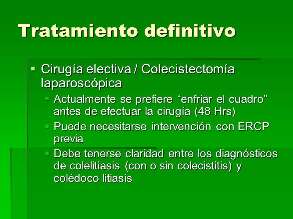 Tratamiento definitivo Cirugía electiva / Colecistectomía laparoscópica Cirugía electiva / Colecistectomía laparoscópica Actualmente se prefiere enfri