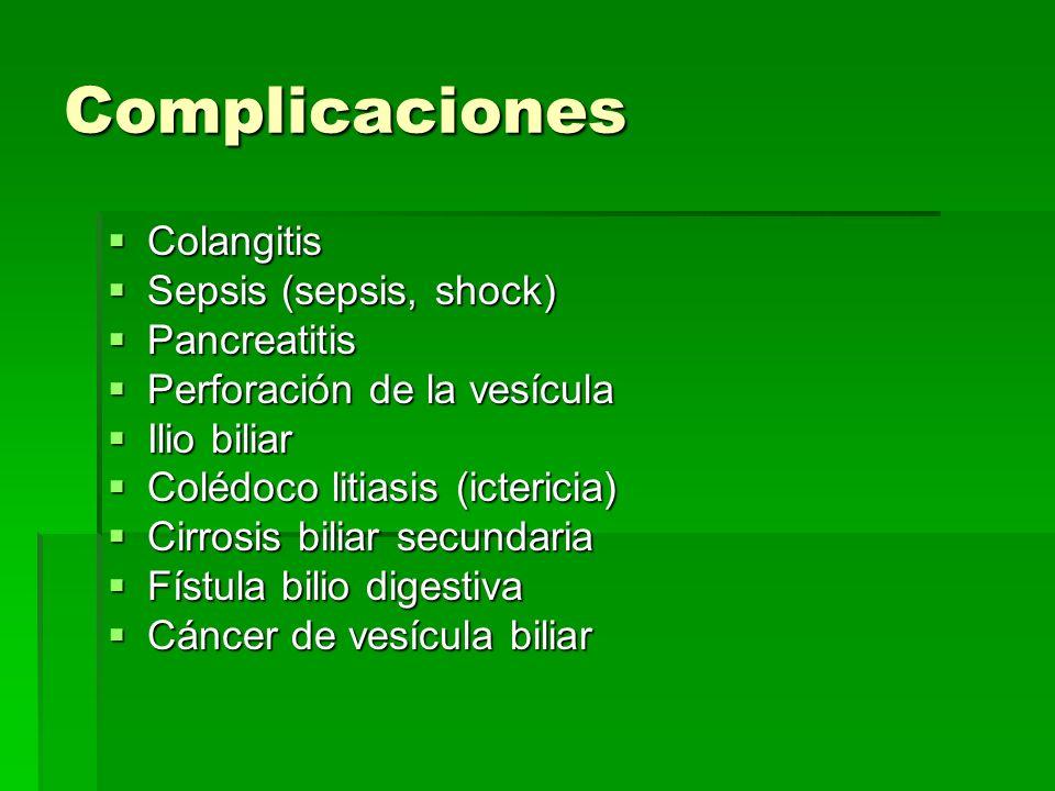 Complicaciones Colangitis Colangitis Sepsis (sepsis, shock) Sepsis (sepsis, shock) Pancreatitis Pancreatitis Perforación de la vesícula Perforación de