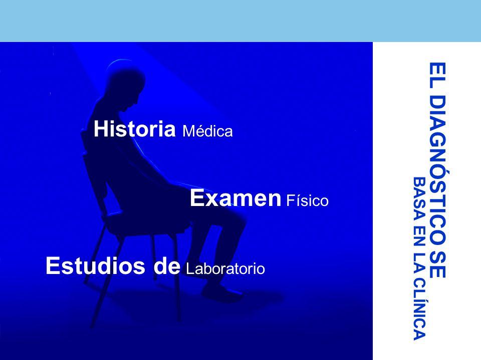 EL DIAGNÓSTICO SE Estudios de Laboratorio BASA EN LA CLÍNICA Historia Médica Examen Físico