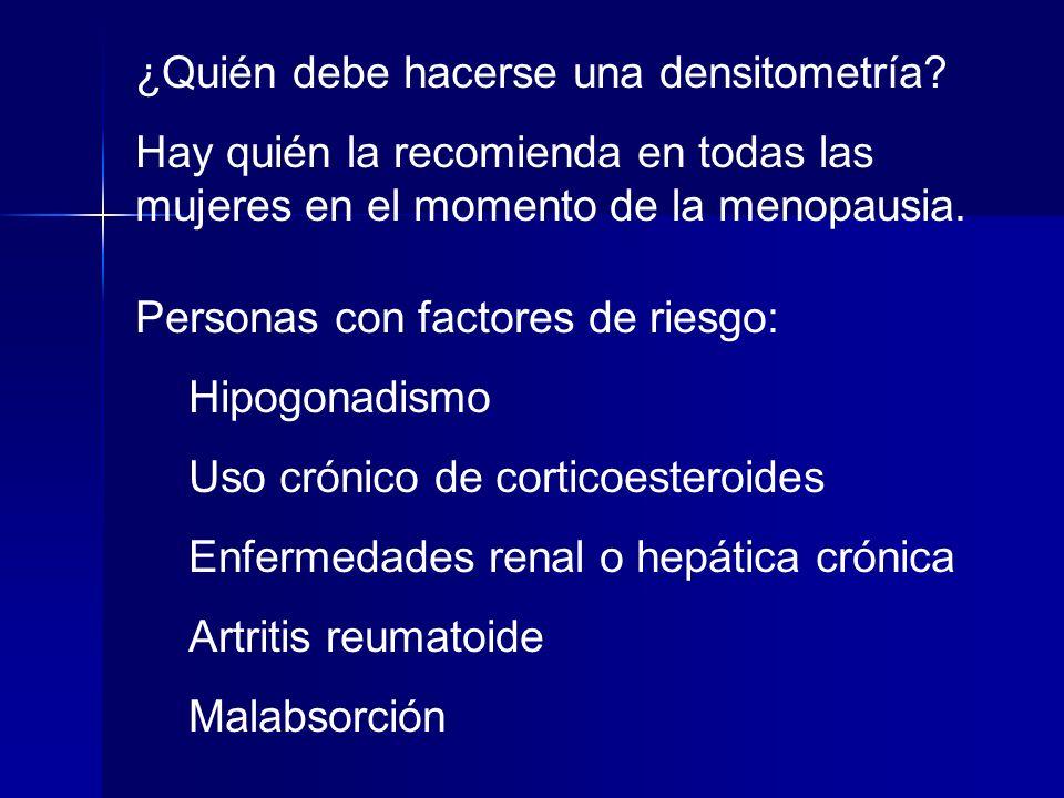 Otros autores (recomendaciones NOF: National Osteoporosis Fundation) recomiendan hacer densitometría a: Mayores de 65 años.