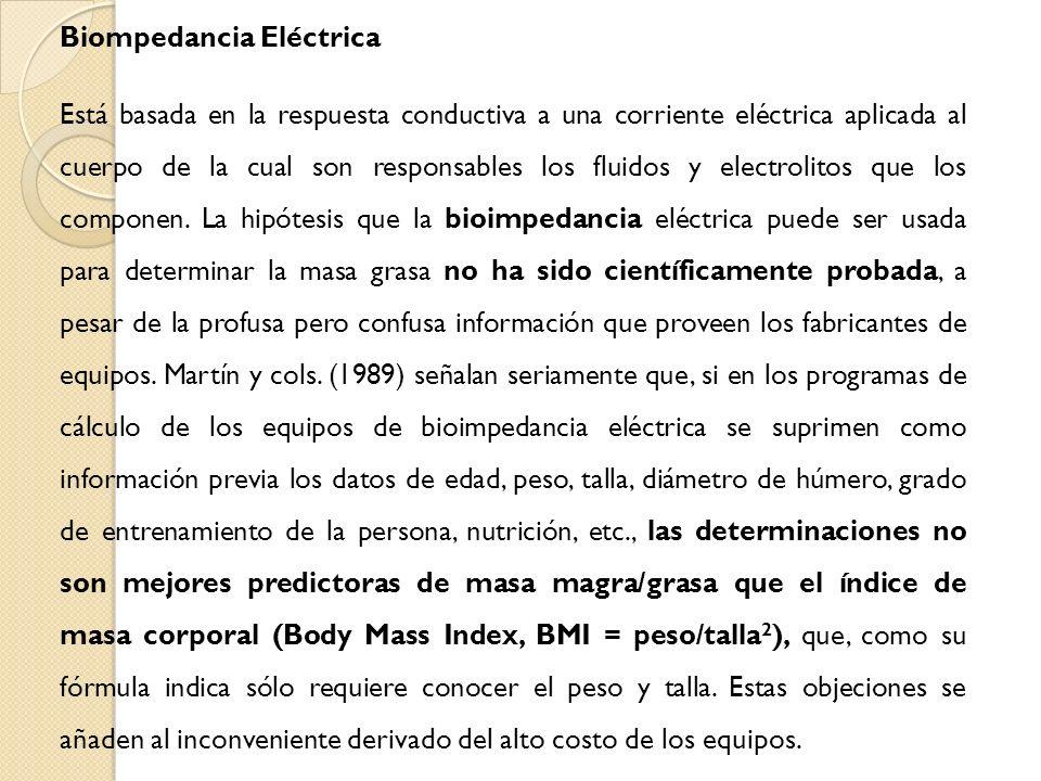 Biompedancia Eléctrica Está basada en la respuesta conductiva a una corriente eléctrica aplicada al cuerpo de la cual son responsables los fluidos y electrolitos que los componen.