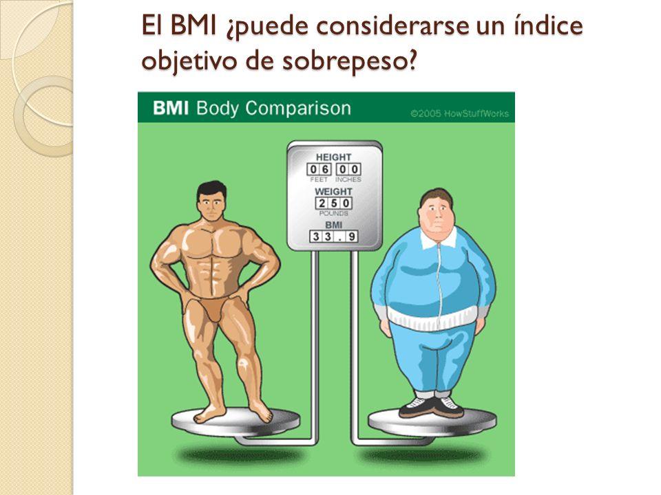 El BMI ¿puede considerarse un índice objetivo de sobrepeso?