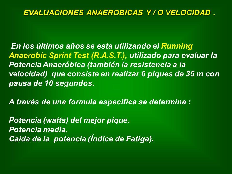 En los últimos años se esta utilizando el Running Anaerobic Sprint Test (R.A.S.T.), utilizado para evaluar la Potencia Anaeróbica (también la resistencia a la velocidad) que consiste en realizar 6 piques de 35 m con pausa de 10 segundos.