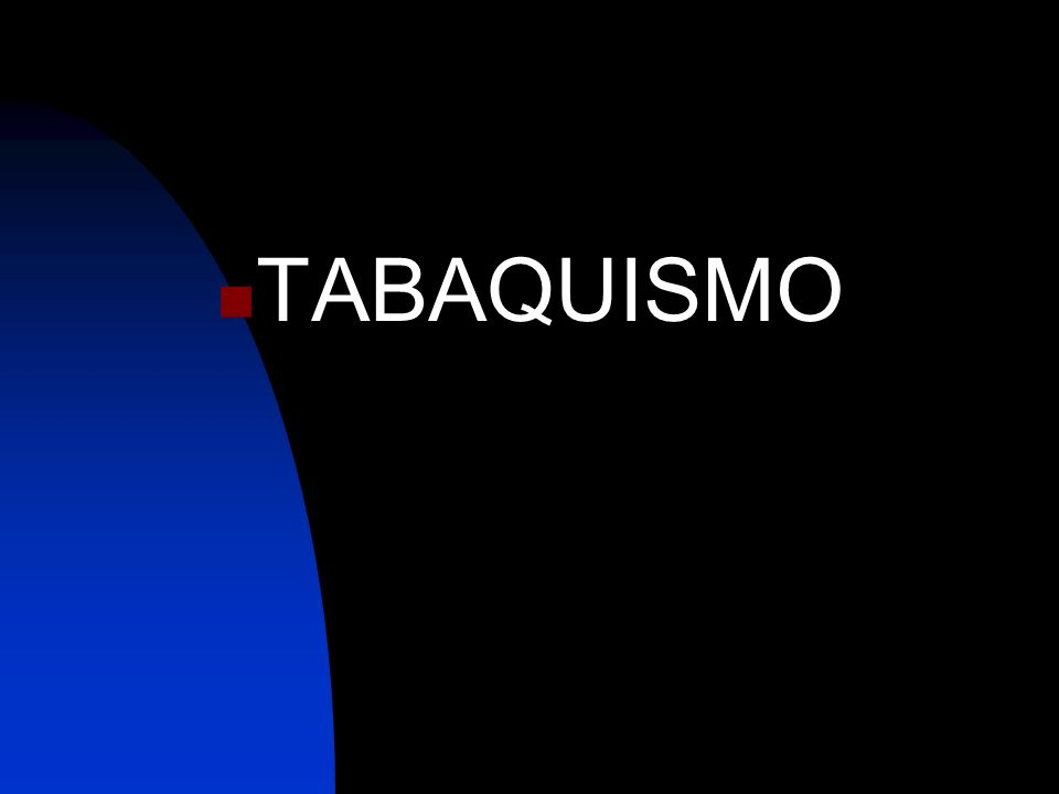 PATOLOGÍA TABAQUISMO PATOLOGÍA PRODUCIDA POR EL TABAQUISMO Dr. Jose D. Calvillo Barco Medico Certificado