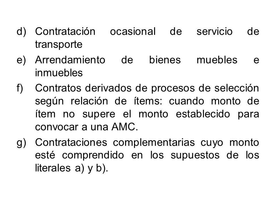 d)Contratación ocasional de servicio de transporte e)Arrendamiento de bienes muebles e inmuebles f)Contratos derivados de procesos de selección según