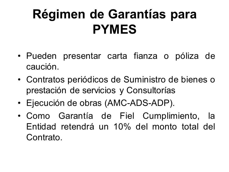 Régimen de Garantías para PYMES Pueden presentar carta fianza o póliza de caución. Contratos periódicos de Suministro de bienes o prestación de servic