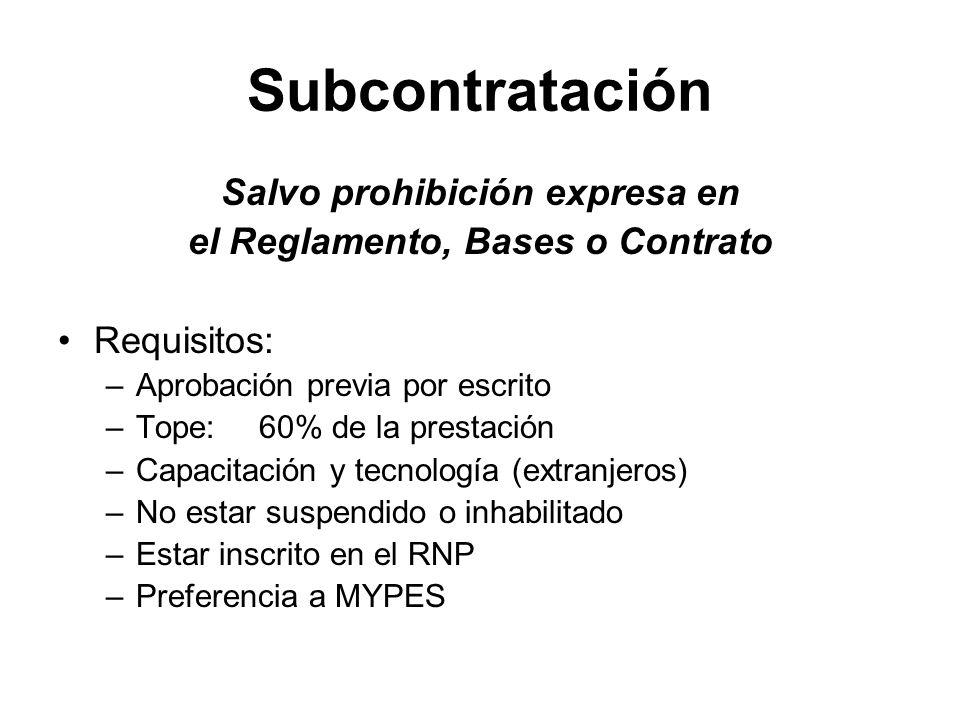 Subcontratación Salvo prohibición expresa en el Reglamento, Bases o Contrato Requisitos: –Aprobación previa por escrito –Tope: 60% de la prestación –C