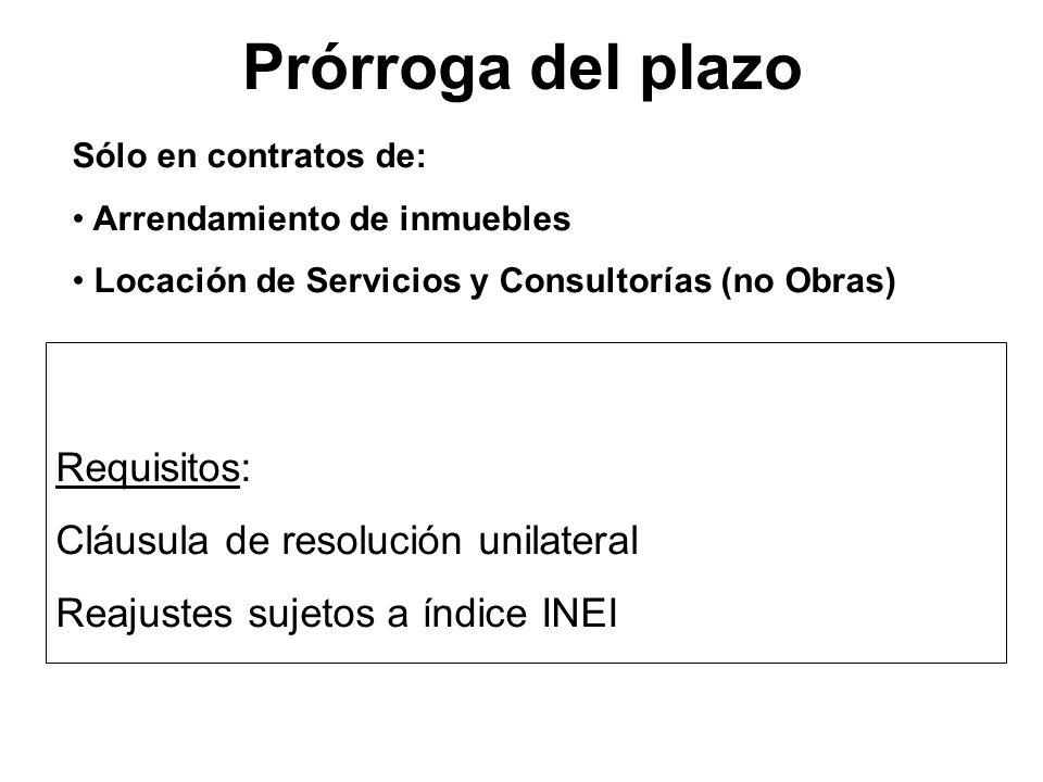 Prórroga del plazo Requisitos: Cláusula de resolución unilateral Reajustes sujetos a índice INEI Requisitos: Cláusula de resolución unilateral Reajust