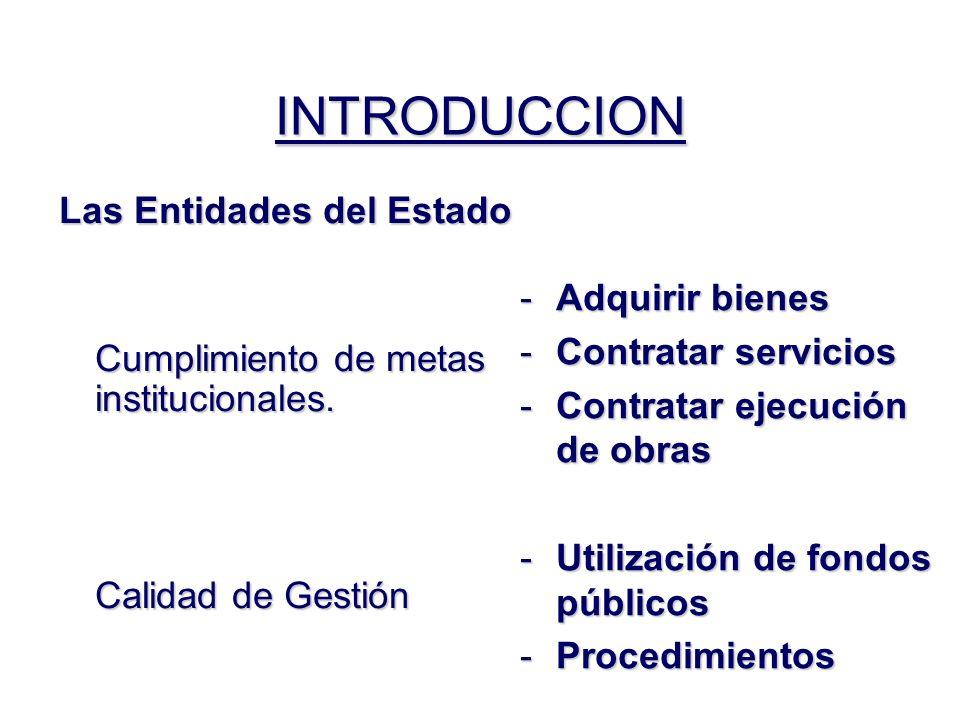 INTRODUCCION Las Entidades del Estado Cumplimiento de metas institucionales. Calidad de Gestión -Adquirir bienes -Contratar servicios -Contratar ejecu