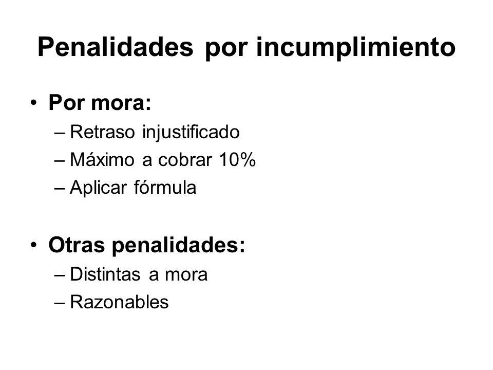 Penalidades por incumplimiento Por mora: –Retraso injustificado –Máximo a cobrar 10% –Aplicar fórmula Otras penalidades: –Distintas a mora –Razonables