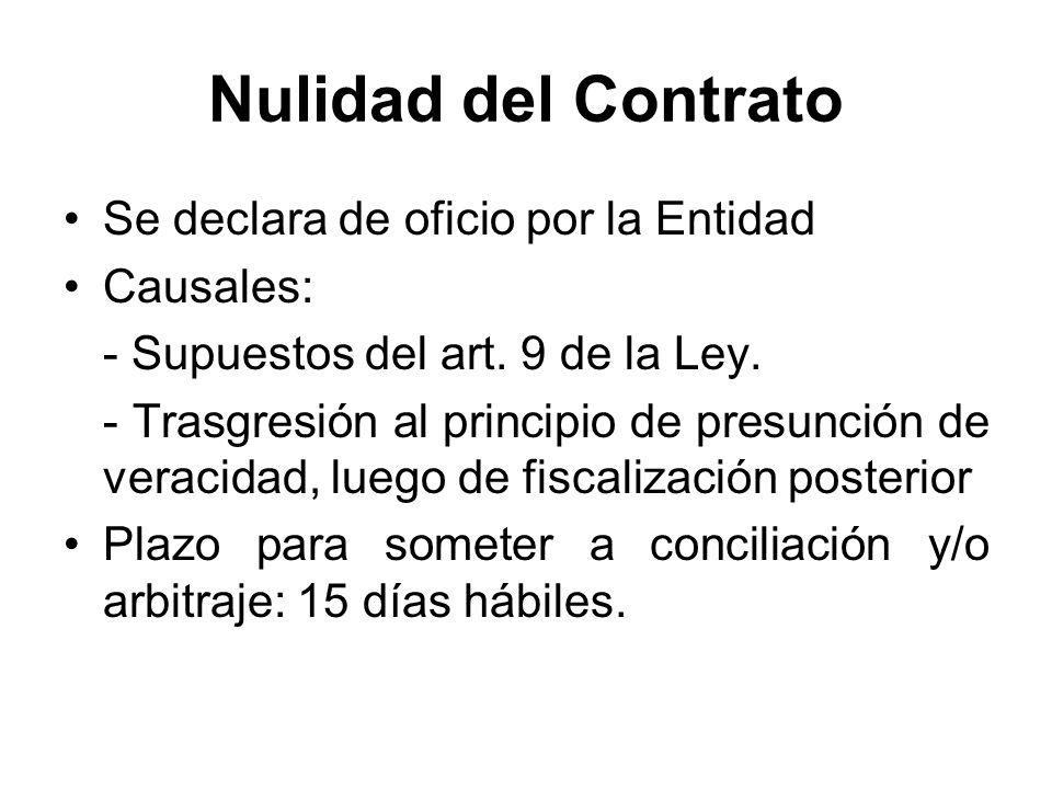 Nulidad del Contrato Se declara de oficio por la Entidad Causales: - Supuestos del art. 9 de la Ley. - Trasgresión al principio de presunción de verac