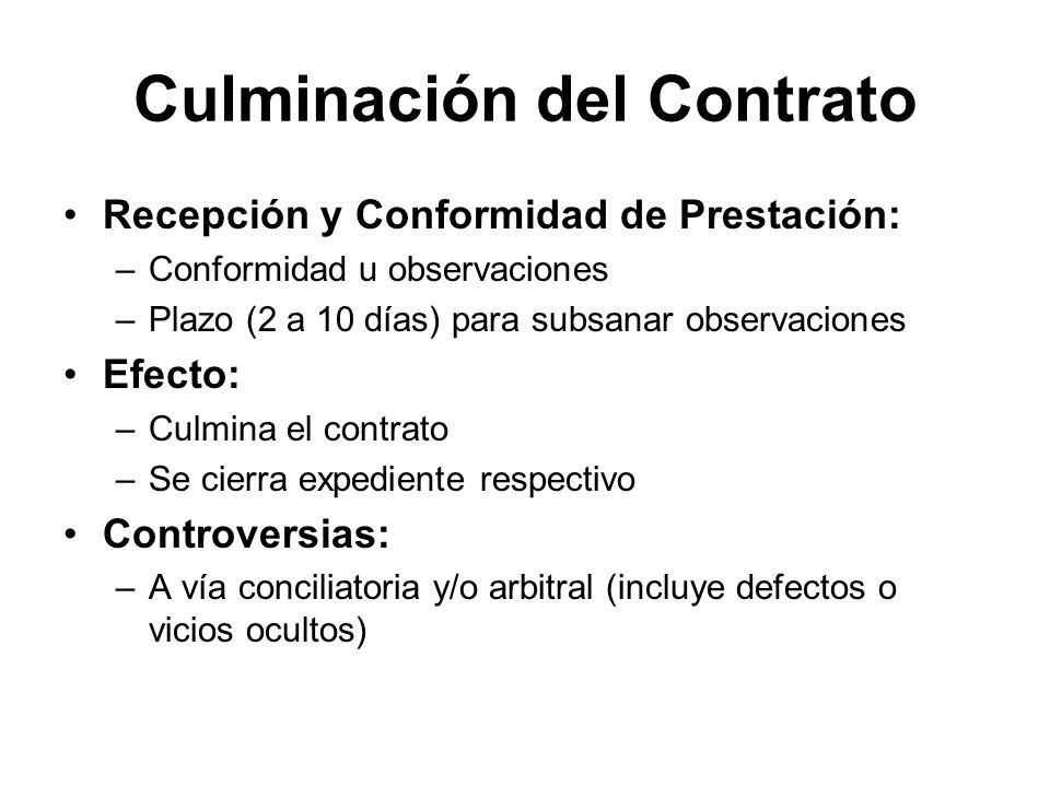 Culminación del Contrato Recepción y Conformidad de Prestación: –Conformidad u observaciones –Plazo (2 a 10 días) para subsanar observaciones Efecto: