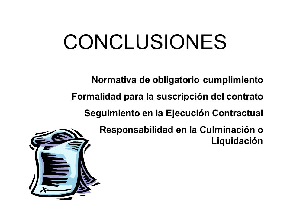 CONCLUSIONES Normativa de obligatorio cumplimiento Formalidad para la suscripción del contrato Seguimiento en la Ejecución Contractual Responsabilidad