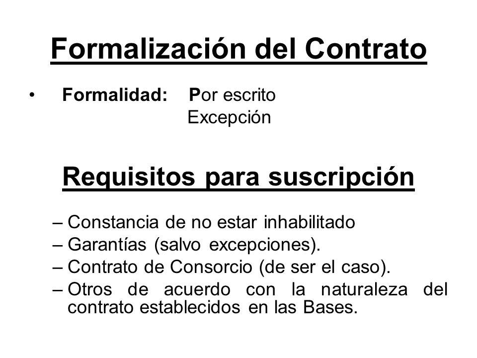 Formalización del Contrato Formalidad: Por escrito Excepción Requisitos para suscripción –Constancia de no estar inhabilitado –Garantías (salvo excepc