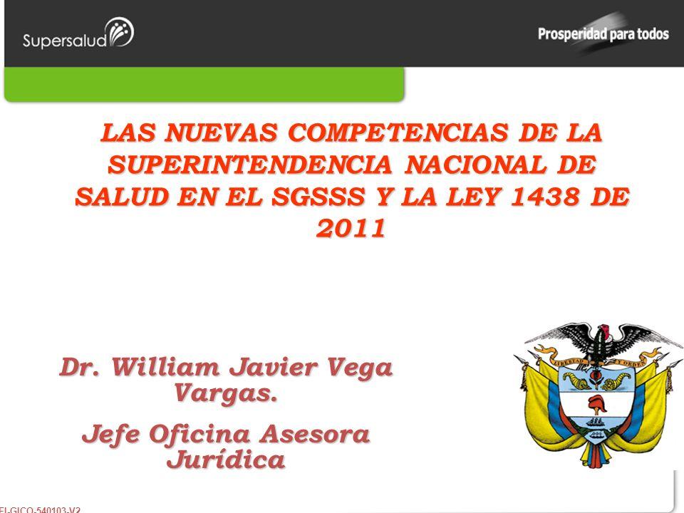 FI-GICO-540103-V2 LAS NUEVAS COMPETENCIAS DE LA SUPERINTENDENCIA NACIONAL DE SALUD EN EL SGSSS Y LA LEY 1438 DE 2011 Dr. William Javier Vega Vargas. J