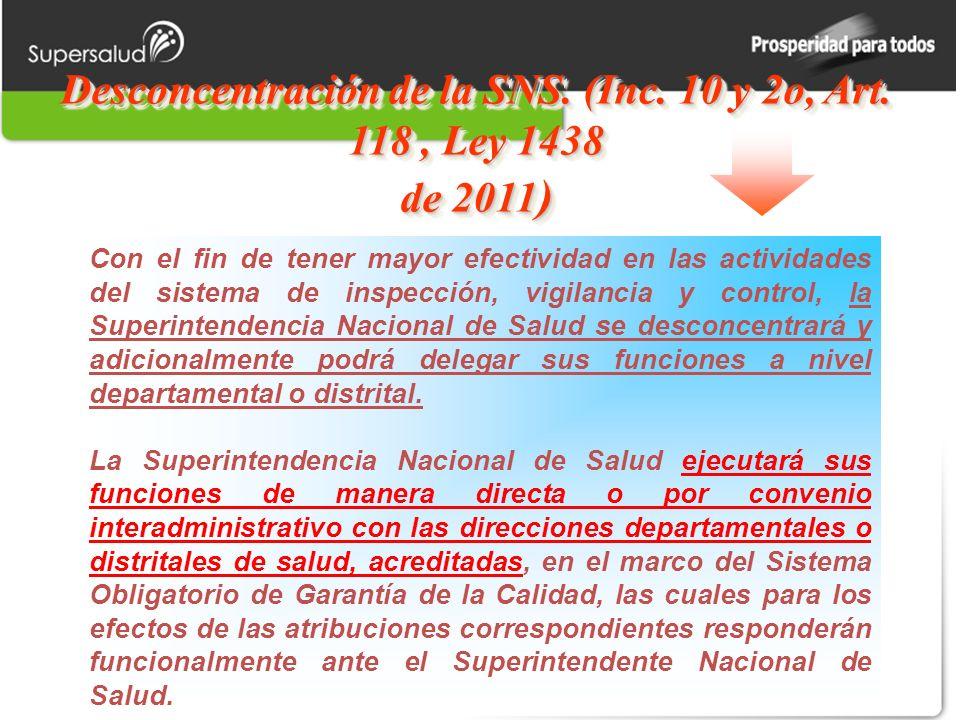 Desconcentración de la SNS. (Inc. 10 y 2o, Art. 118, Ley 1438 de 2011 ) Con el fin de tener mayor efectividad en las actividades del sistema de inspec