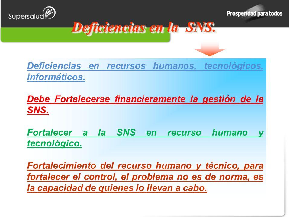 Deficiencias en la SNS. Deficiencias en recursos humanos, tecnológicos, informáticos. Debe Fortalecerse financieramente la gestión de la SNS. Fortalec